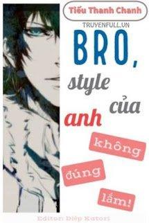 Bro, Style Của Anh Không Đúng Lắm!