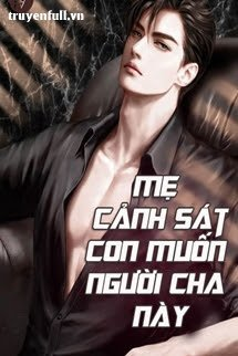 Me canh sat con muon nguoi cha nay