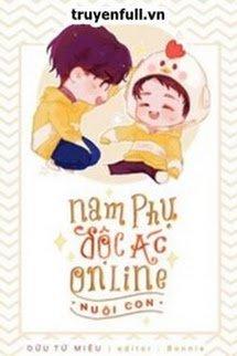 Nam Phụ Độc Ác Online Nuôi Con