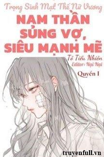 (Quyển 1) Trọng Sinh Mạt Thế Nữ Vương: Nam Thần Sủng Vợ, Siêu Mạnh Mẽ