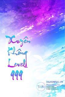 Xuyên Không Level 999 (Max Level - Tiên Hiệp Cửu Giới Chúa Tể)