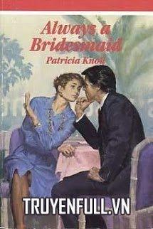 Vẫn Chỉ Là Cô Phù Dâu (Always A Bridesmaid)