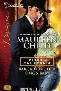 Bargaining For King&#39s Baby (Em Chỉ Cần Con Của Anh Thôi)